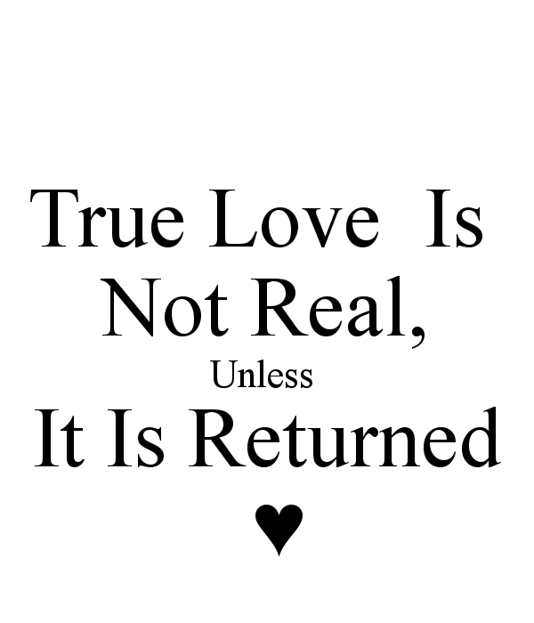 true-love-is-not-real-unless-it-is-returned-